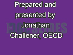 Prepared and presented by Jonathan Challener, OECD
