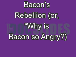 """Bacon's Rebellion (or, """"Why is Bacon so Angry?) PowerPoint PPT Presentation"""