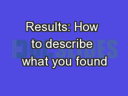 Results: How to describe what you found