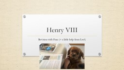 Henry VIII Revision with Fran (  a little help from Leo!)