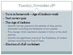 Tuesday, November 18 th Turn in homework – Age of Jackson vocab