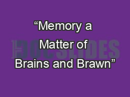 """""""Memory a Matter of Brains and Brawn"""" PowerPoint PPT Presentation"""