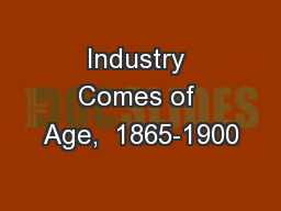 Industry Comes of Age,  1865-1900