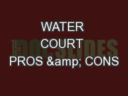 WATER COURT PROS & CONS