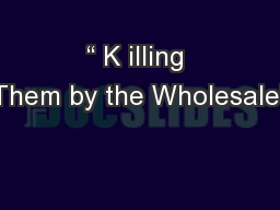 """"""" K illing Them by the Wholesale"""""""