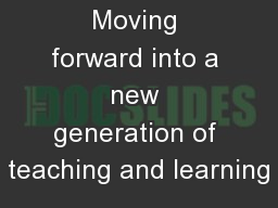 Moving forward into a new generation of teaching and learning