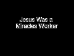 Jesus Was a Miracles Worker PowerPoint PPT Presentation