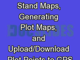 Creating Stand Maps, Generating Plot Maps, and Upload/Download Plot Points to GPS PowerPoint PPT Presentation