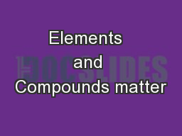 Elements  and Compounds matter
