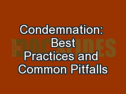Condemnation:  Best Practices and Common Pitfalls