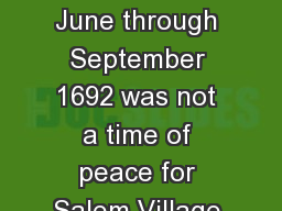 The Salem Witch Trials June through September 1692 was not a time of peace for Salem Village of the