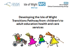 Developing the Isle of Wight Transitions Pathway from children's to adult education health and ca