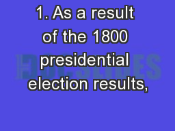 1. As a result of the 1800 presidential election results,