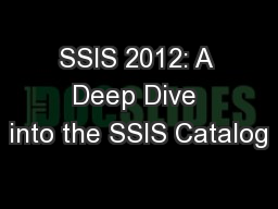 SSIS 2012: A Deep Dive into the SSIS Catalog PowerPoint PPT Presentation
