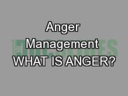 Anger Management WHAT IS ANGER?