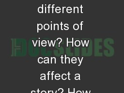 Point of view (POV) What are the different points of view? How can they affect a story? How can we PowerPoint PPT Presentation