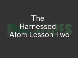 The Harnessed Atom Lesson Two