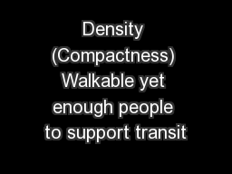 Density (Compactness) Walkable yet enough people to support transit