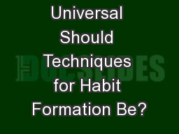 How Universal Should Techniques for Habit Formation Be?