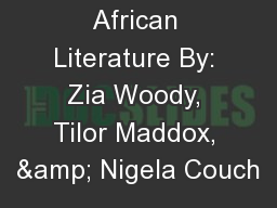 African Literature By: Zia Woody, Tilor Maddox, & Nigela Couch PowerPoint PPT Presentation