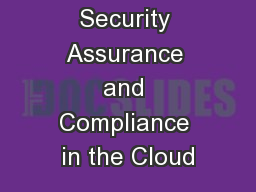 Achieving Security Assurance and Compliance in the Cloud