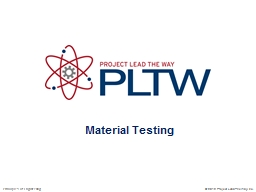 Material Testing � 2012 Project Lead The Way, Inc.