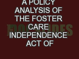 A POLICY ANALYSIS OF THE FOSTER CARE INDEPENDENCE ACT OF