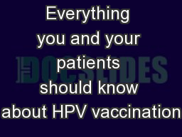 Everything you and your patients shouldknow about HPV vaccination