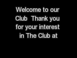 Welcome to our Club  Thank you for your interest in The Club at