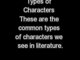 Types of Characters These are the common types of characters we see in literature.