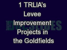 1 TRLIA's Levee Improvement Projects in the Goldfields