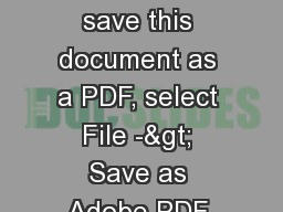 Save Document as a PDF To save this document as a PDF, select File -> Save as Adobe PDF and foll