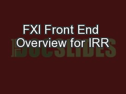 FXI Front End Overview for IRR PowerPoint PPT Presentation