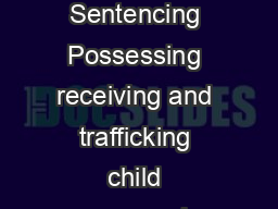 An Introduction to Child Pornography Sentencing Possessing receiving and trafficking child pornography are serious federal crimes that deserve punishment