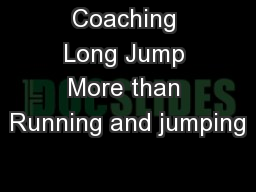 Coaching Long Jump More than Running and jumping PowerPoint PPT Presentation