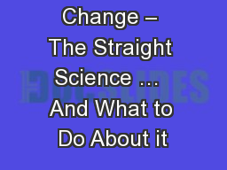 Climate Change – The Straight Science …  And What to Do About it
