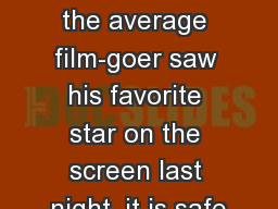 Mise -en-scene If the average film-goer saw his favorite star on the screen last night, it is safe