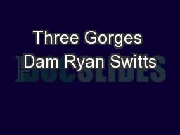 Three Gorges Dam Ryan Switts