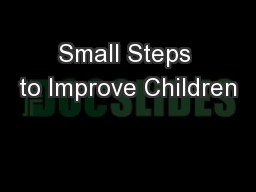 Small Steps to Improve Children PowerPoint PPT Presentation