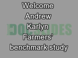 Welcome Andrew Karlyn Farmers� benchmark study