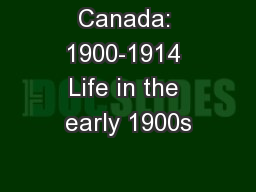 Canada: 1900-1914 Life in the early 1900s