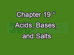 Chapter 19 � Acids, Bases, and Salts