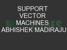 SUPPORT VECTOR MACHINES ABHISHEK MADIRAJU PowerPoint PPT Presentation