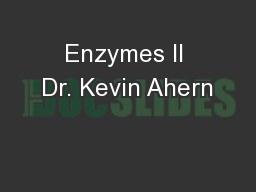 Enzymes II Dr. Kevin Ahern