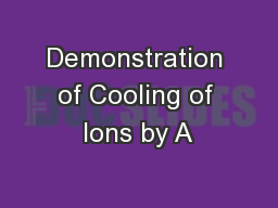 Demonstration of Cooling of Ions by A