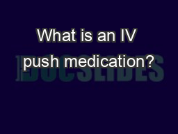 What is an IV push medication? PowerPoint PPT Presentation