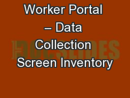 Worker Portal � Data Collection Screen Inventory
