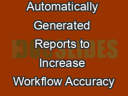 Using Automatically Generated Reports to Increase Workflow Accuracy