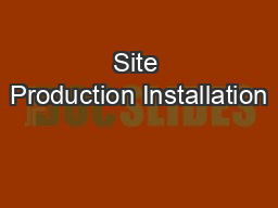 Site Production Installation PowerPoint PPT Presentation