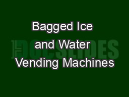 Bagged Ice and Water Vending Machines PDF document - DocSlides